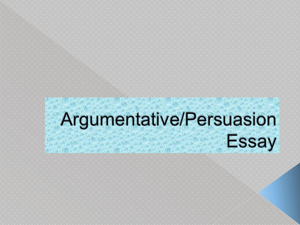 argumentation persuasion essays The following list contains five argumentative and persuasive essay topics to  use with our students in order to get them interacting with key.