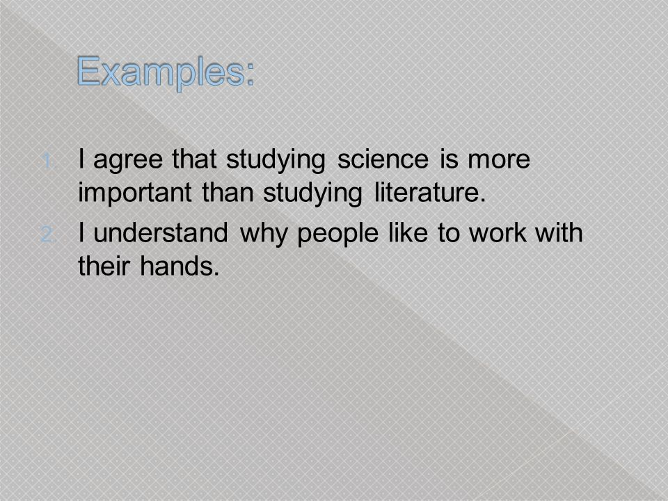 Examples: I agree that studying science is more important than studying literature.