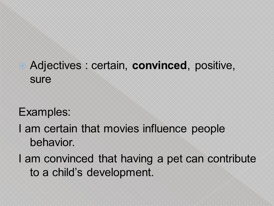Adjectives : certain, convinced, positive, sure