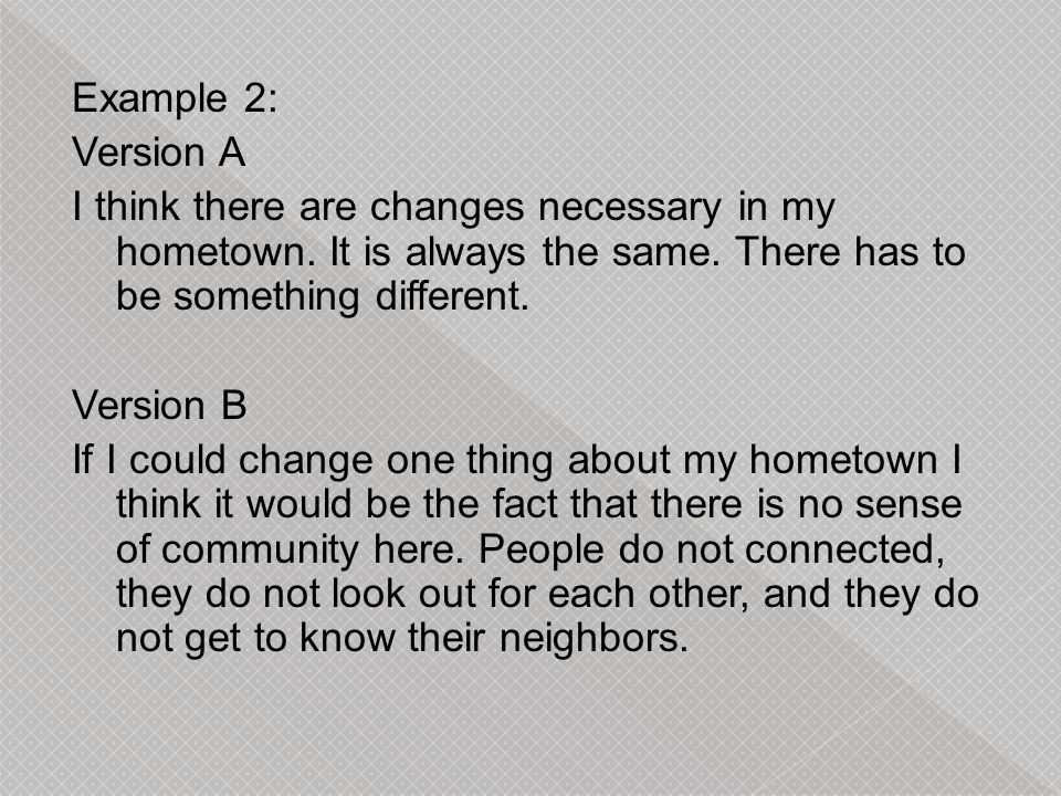 Example 2: Version A I think there are changes necessary in my hometown.