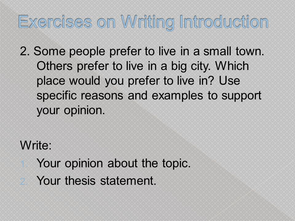 writing essay introduction exercises However, the essay itself consists of three sections: an introduction, a body and a  conclusion below we'll explore the basics of writing an essay.