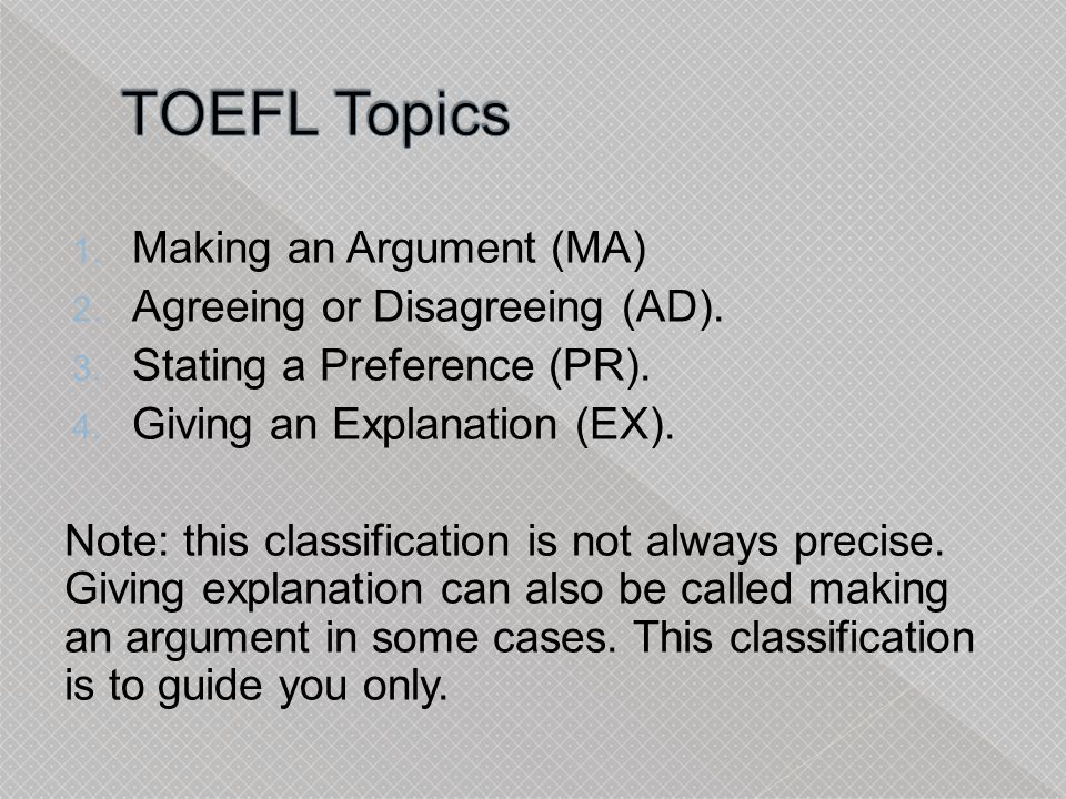 TOEFL Topics Making an Argument (MA) Agreeing or Disagreeing (AD).