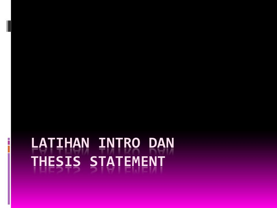 LATIHAN INTRO dan THESIS STATEMENT