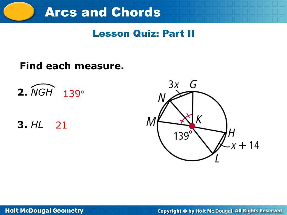 Lesson Quiz: Part II Find each measure. 2. NGH 139 3. HL 21