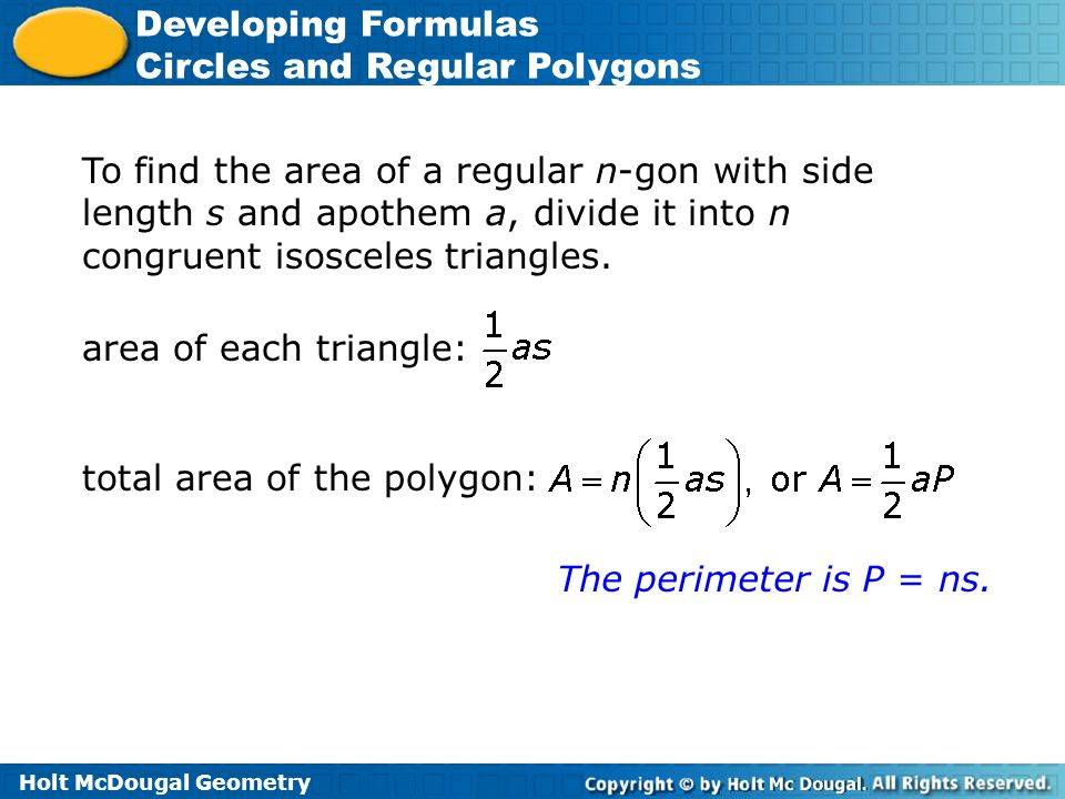 To find the area of a regular n-gon with side length s and apothem a, divide it into n congruent isosceles triangles.