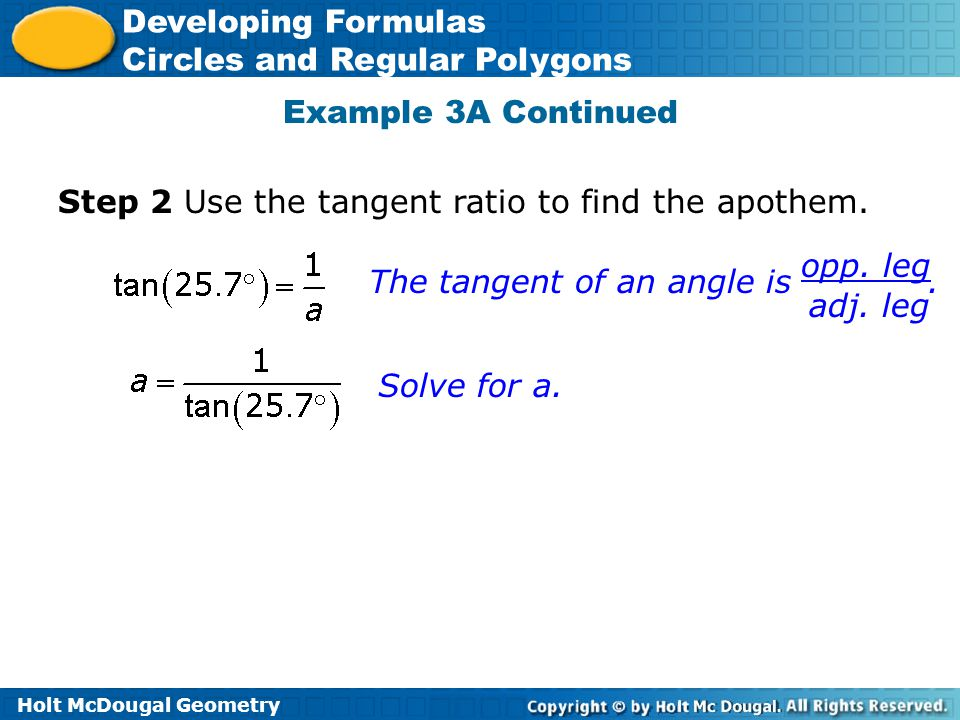 Example 3A Continued Step 2 Use the tangent ratio to find the apothem. The tangent of an angle is .
