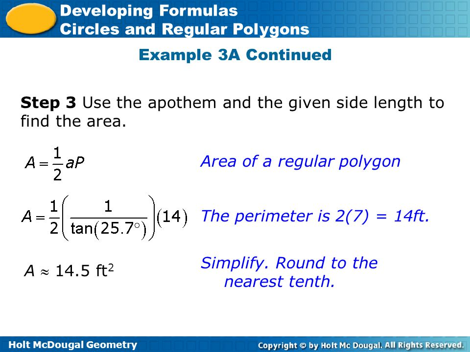 Example 3A Continued Step 3 Use the apothem and the given side length to find the area. Area of a regular polygon.