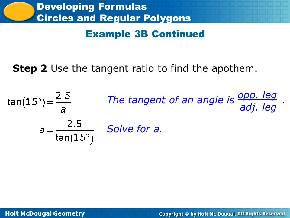 Example 3B Continued Step 2 Use the tangent ratio to find the apothem. The tangent of an angle is .