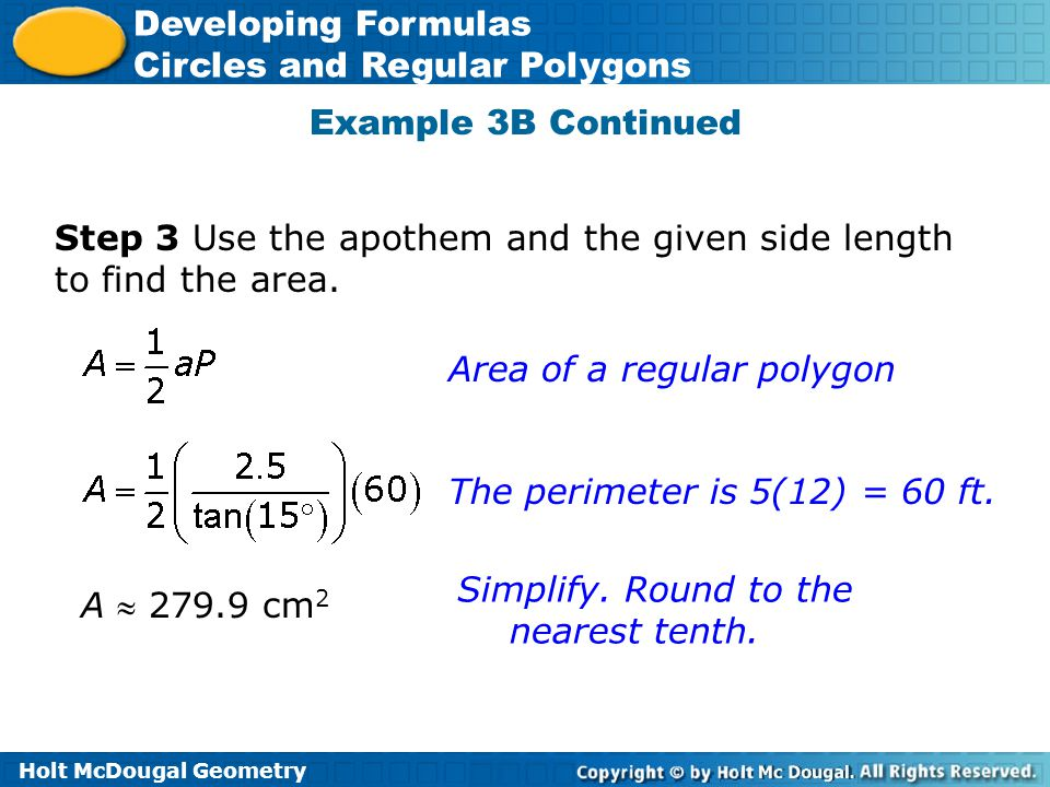 Example 3B Continued Step 3 Use the apothem and the given side length to find the area. Area of a regular polygon.