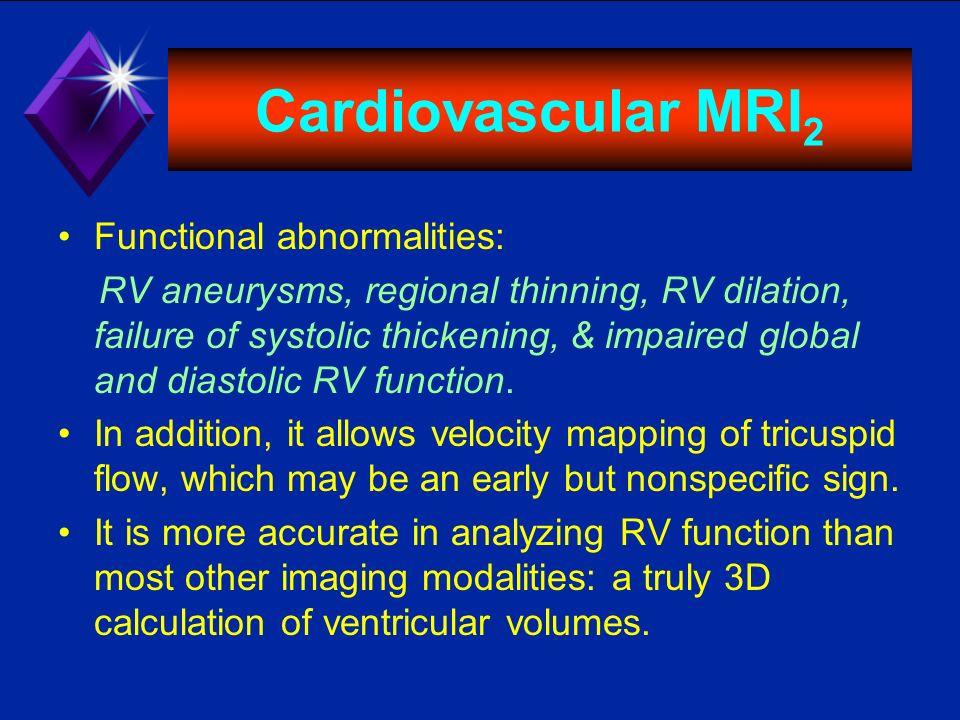 Cardiovascular MRI2 Functional abnormalities: