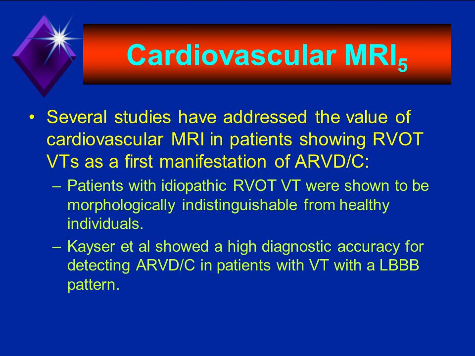 Cardiovascular MRI5 Several studies have addressed the value of cardiovascular MRI in patients showing RVOT VTs as a first manifestation of ARVD/C: