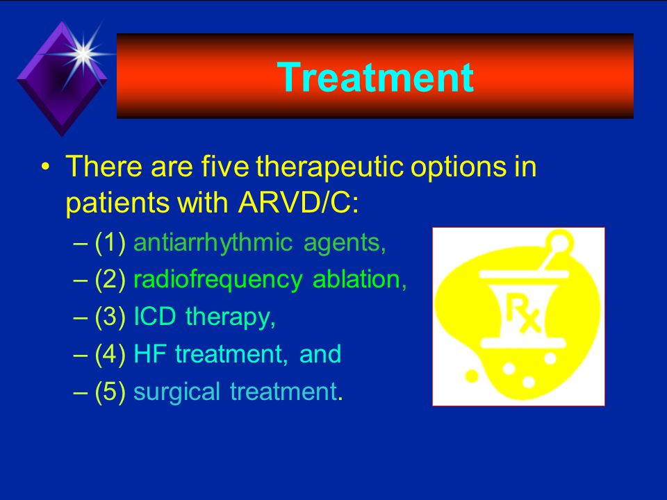 Treatment There are five therapeutic options in patients with ARVD/C: