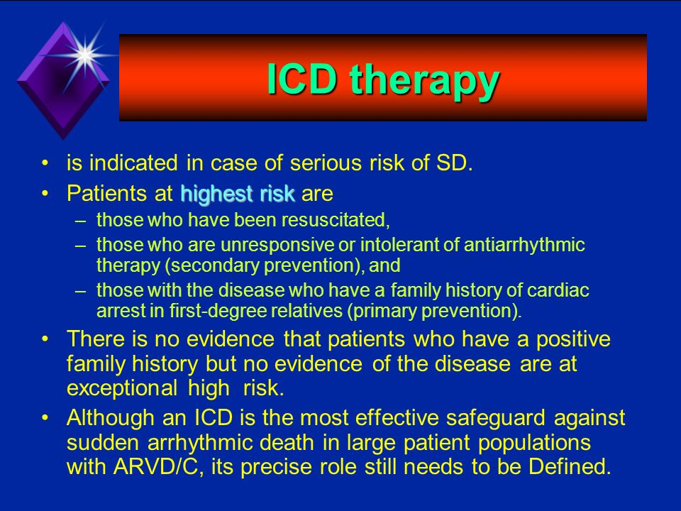 ICD therapy is indicated in case of serious risk of SD.