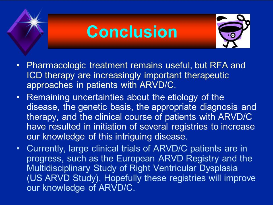 Conclusion Pharmacologic treatment remains useful, but RFA and ICD therapy are increasingly important therapeutic approaches in patients with ARVD/C.