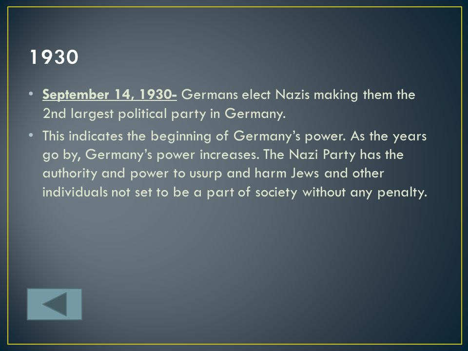 1930 September 14, 1930- Germans elect Nazis making them the 2nd largest political party in Germany.