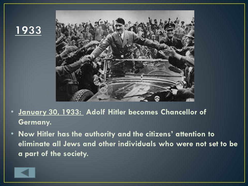 1933 January 30, 1933: Adolf Hitler becomes Chancellor of Germany.