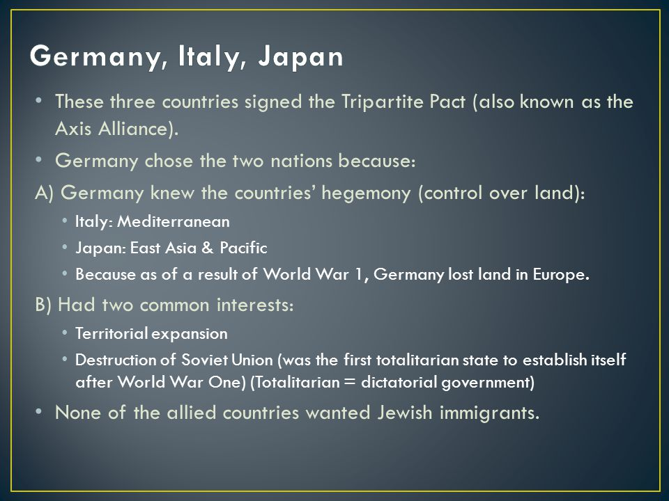 Germany, Italy, Japan These three countries signed the Tripartite Pact (also known as the Axis Alliance).
