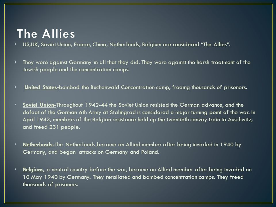 The Allies US,UK, Soviet Union, France, China, Netherlands, Belgium are considered The Allies .
