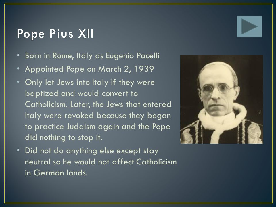 Pope Pius XII Born in Rome, Italy as Eugenio Pacelli