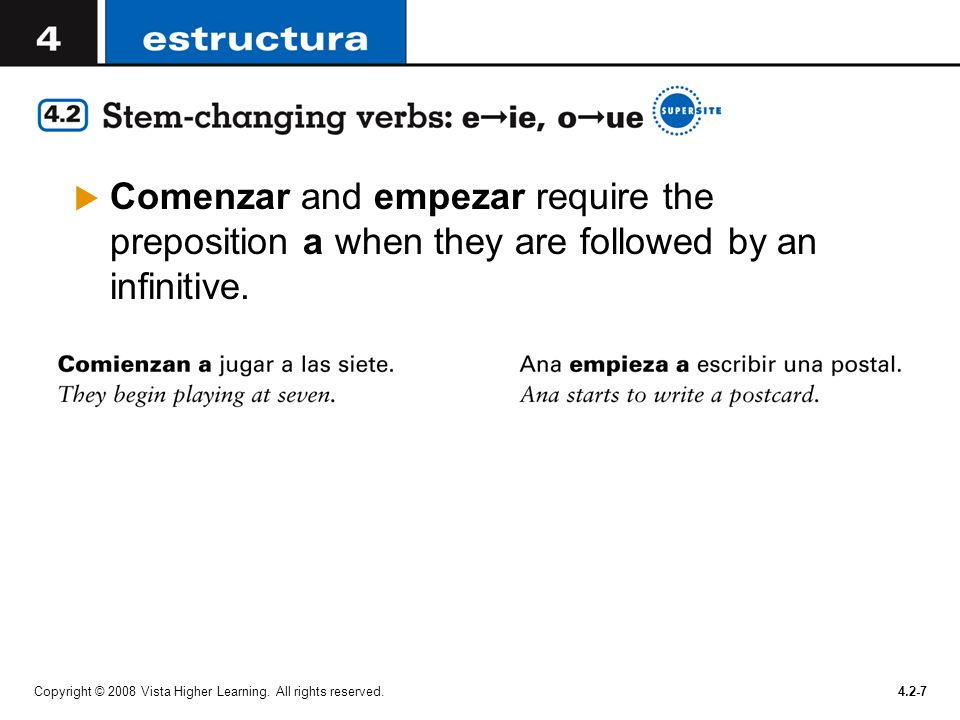 Comenzar and empezar require the preposition a when they are followed by an infinitive.