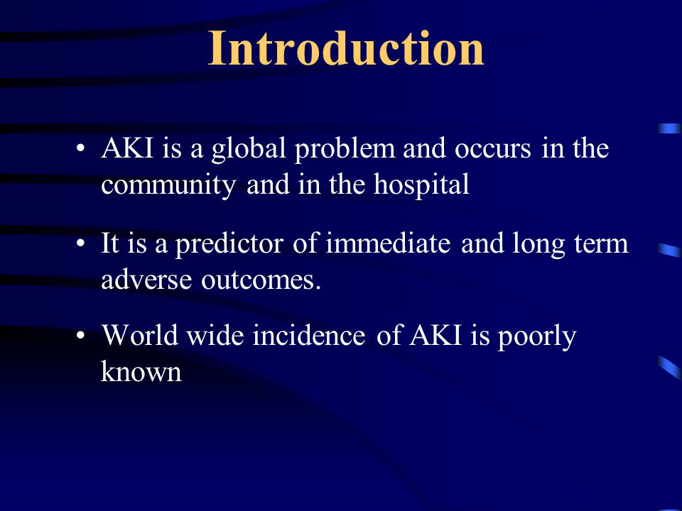 Introduction AKI is a global problem and occurs in the community and in the hospital. It is a predictor of immediate and long term adverse outcomes.