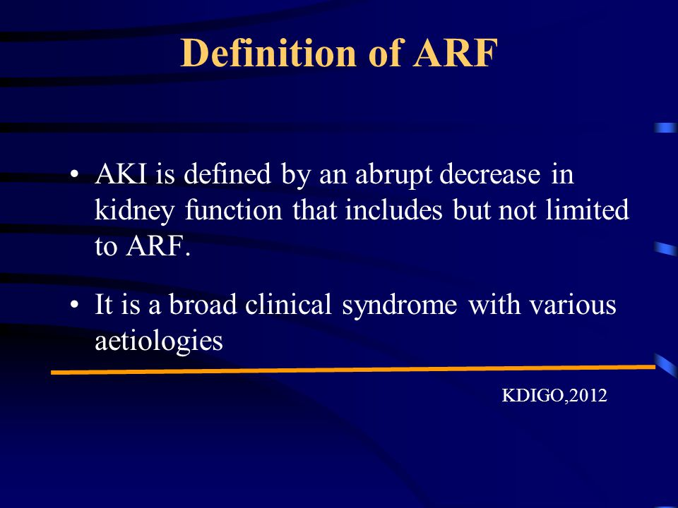 Definition of ARF AKI is defined by an abrupt decrease in kidney function that includes but not limited to ARF.