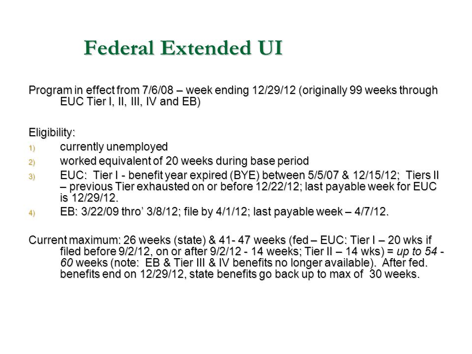 Federal Extended UI Program in effect from 7/6/08 – week ending 12/29/12 (originally 99 weeks through EUC Tier I, II, III, IV and EB)