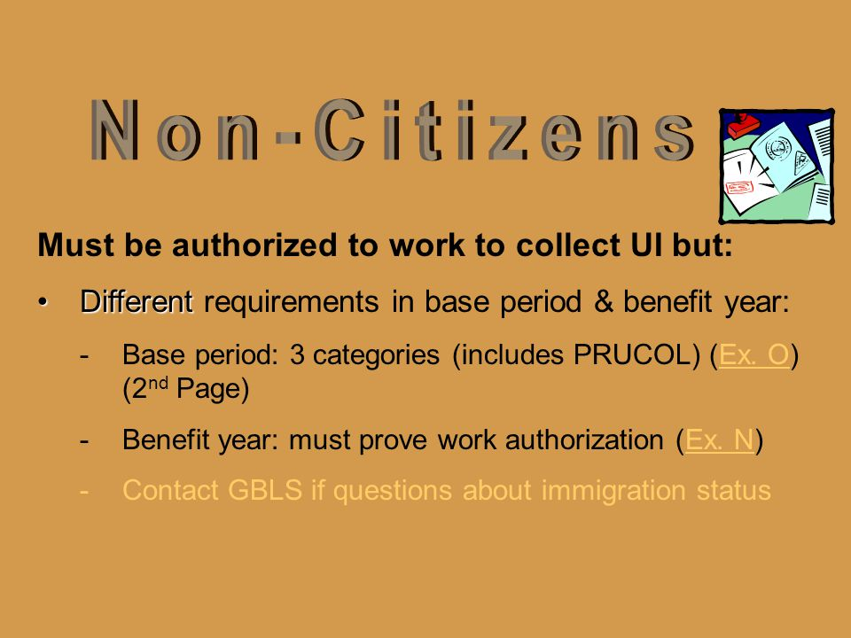 Non-Citizens Must be authorized to work to collect UI but: