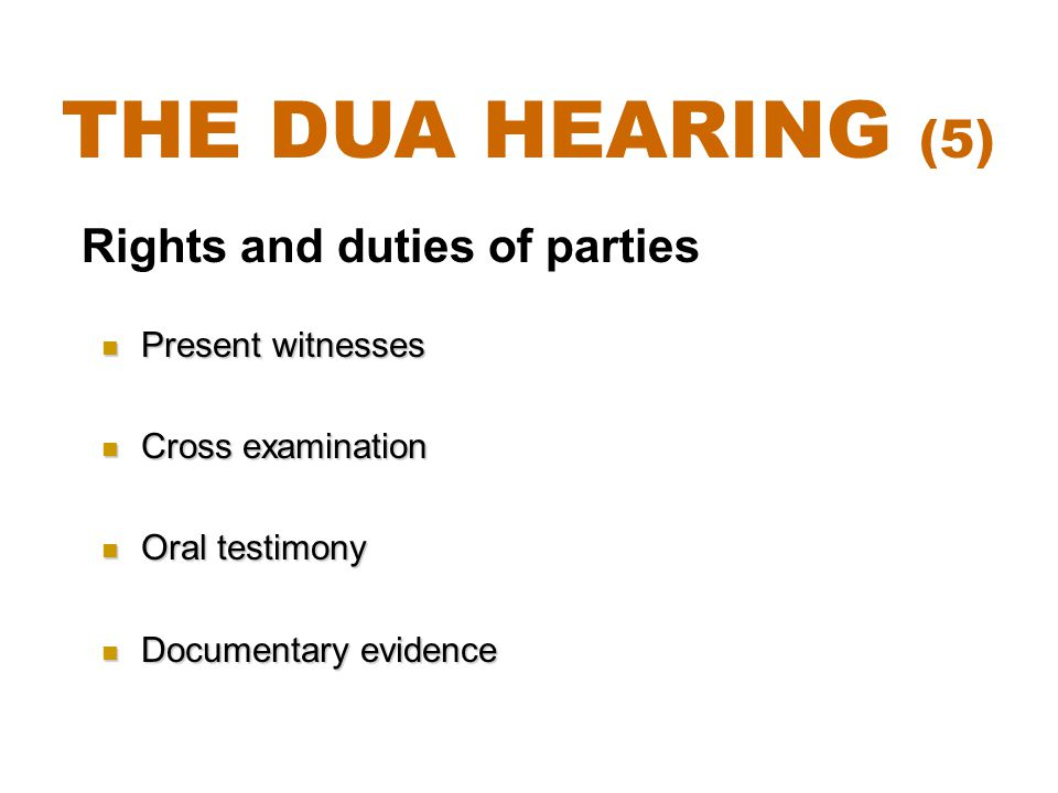 The DUA Hearing (5) Rights and duties of parties Present witnesses