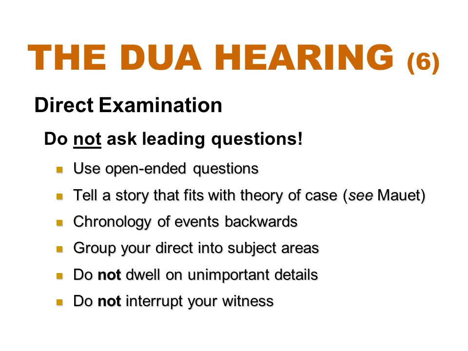 The DUA Hearing (6) Direct Examination Do not ask leading questions!