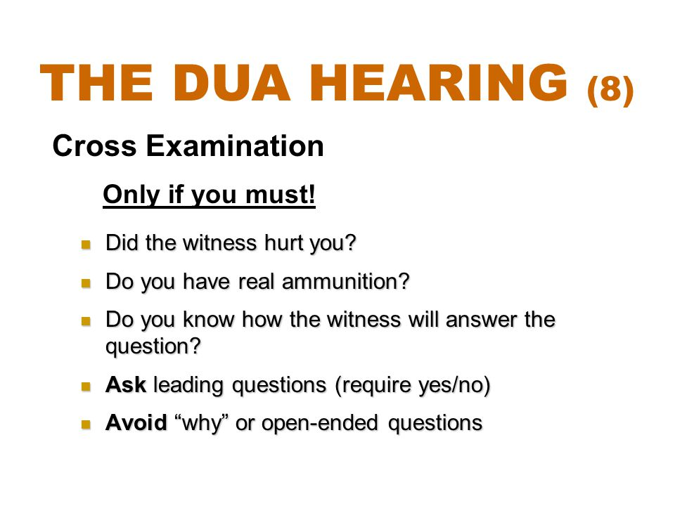 The DUA Hearing (8) Cross Examination Only if you must!