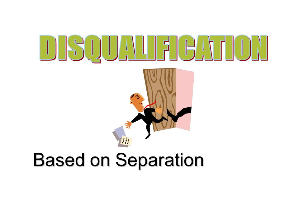 DISQUALIFICATION Based on Separation