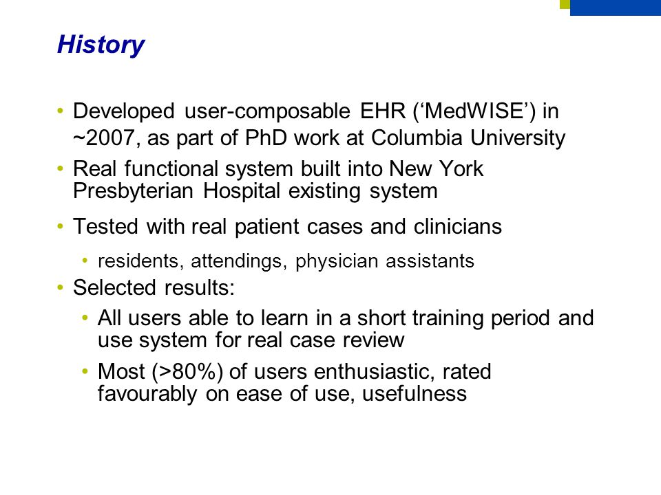 History Developed user-composable EHR ('MedWISE') in ~2007, as part of PhD work at Columbia University.
