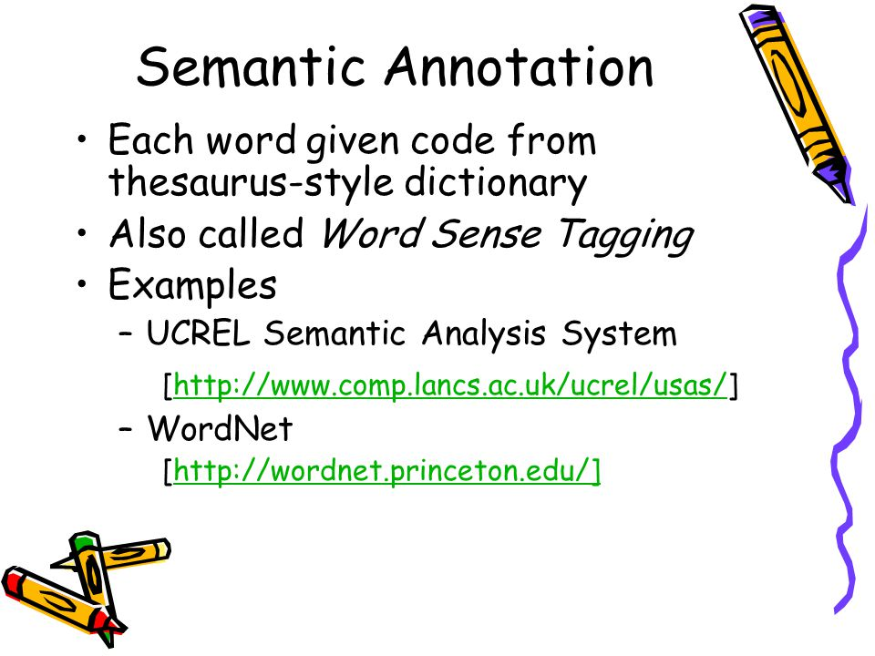 Semantic Annotation Each word given code from thesaurus-style dictionary. Also called Word Sense Tagging.