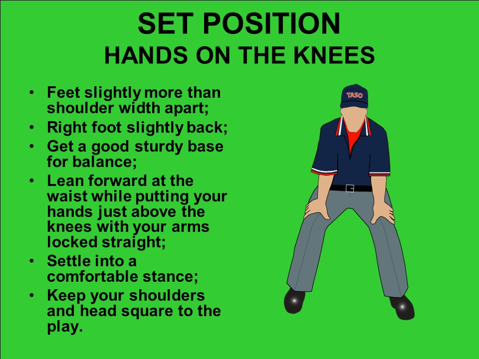 SET POSITION HANDS ON THE KNEES