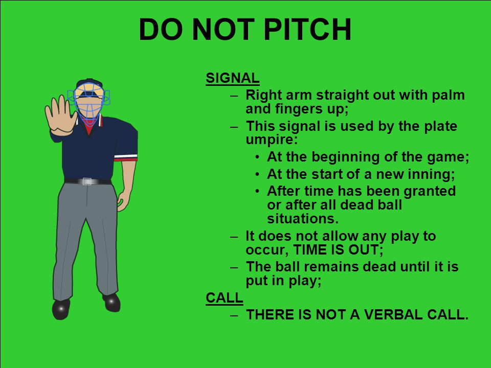 DO NOT PITCH SIGNAL Right arm straight out with palm and fingers up;