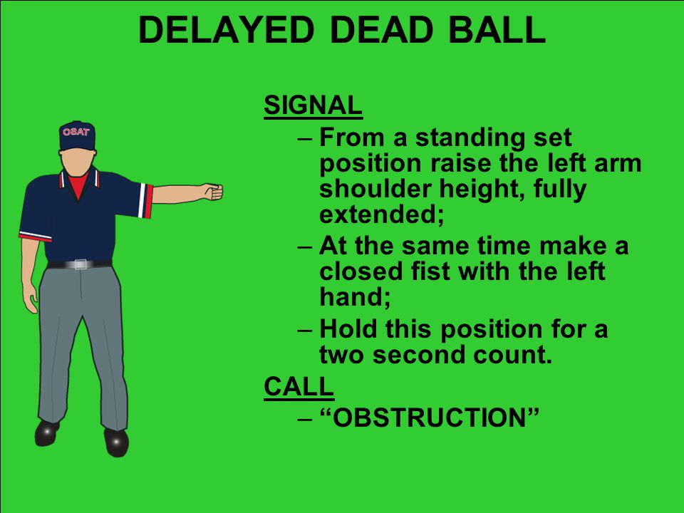 DELAYED DEAD BALL SIGNAL