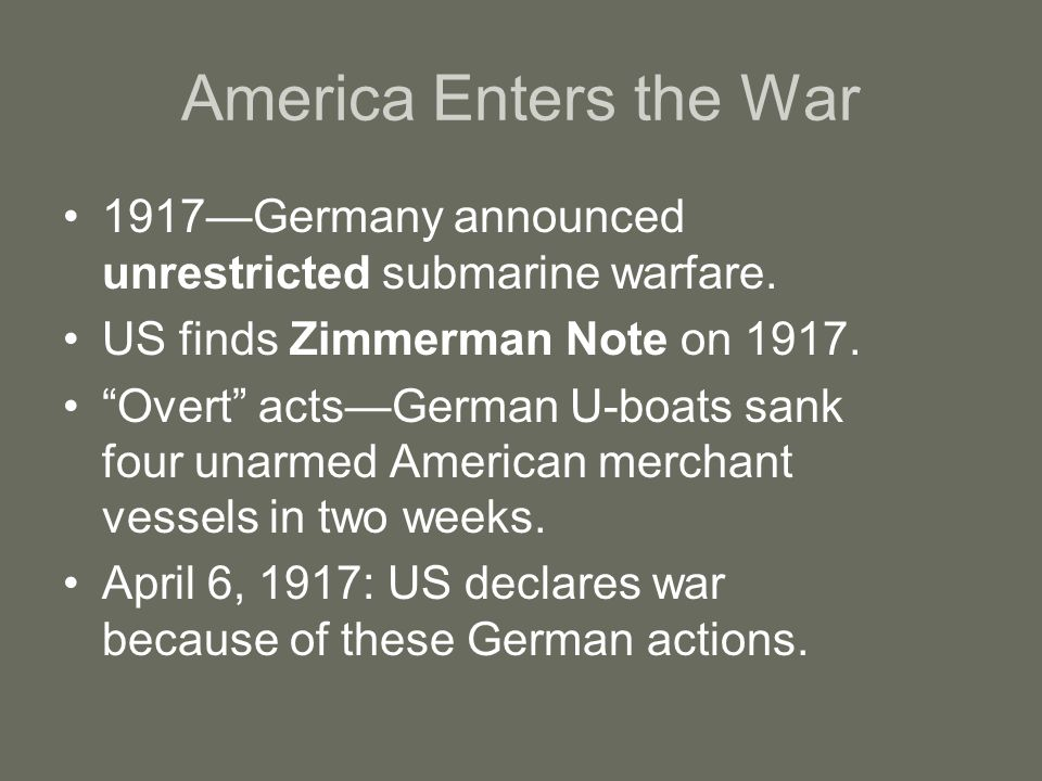 America Enters the War 1917—Germany announced unrestricted submarine warfare. US finds Zimmerman Note on 1917.