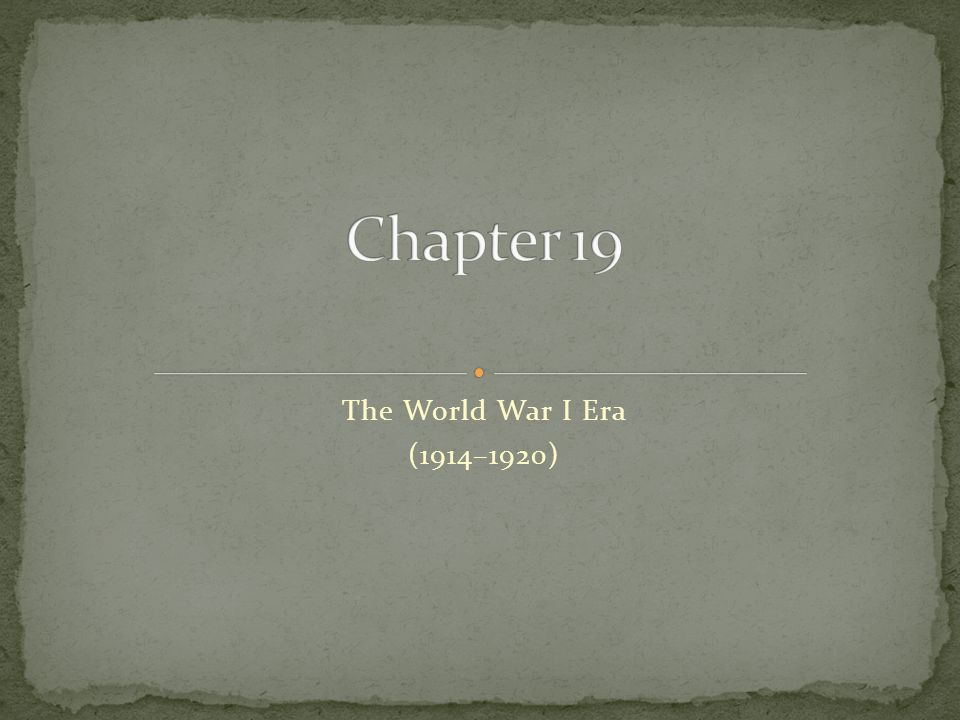 Chapter 19 The World War I Era (1914–1920)