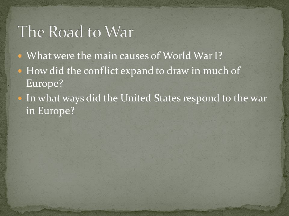 The Road to War What were the main causes of World War I