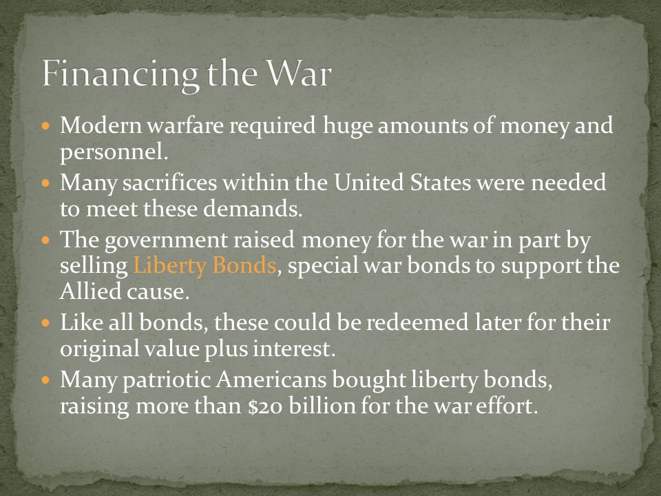 Financing the War Modern warfare required huge amounts of money and personnel.
