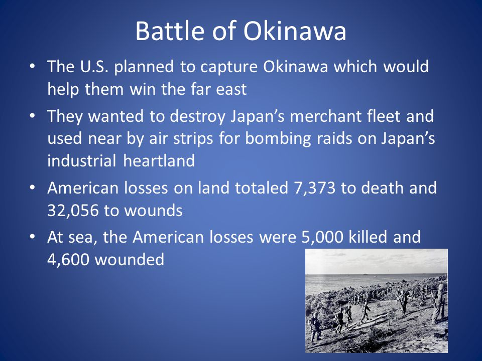 Battle of Okinawa The U.S. planned to capture Okinawa which would help them win the far east.