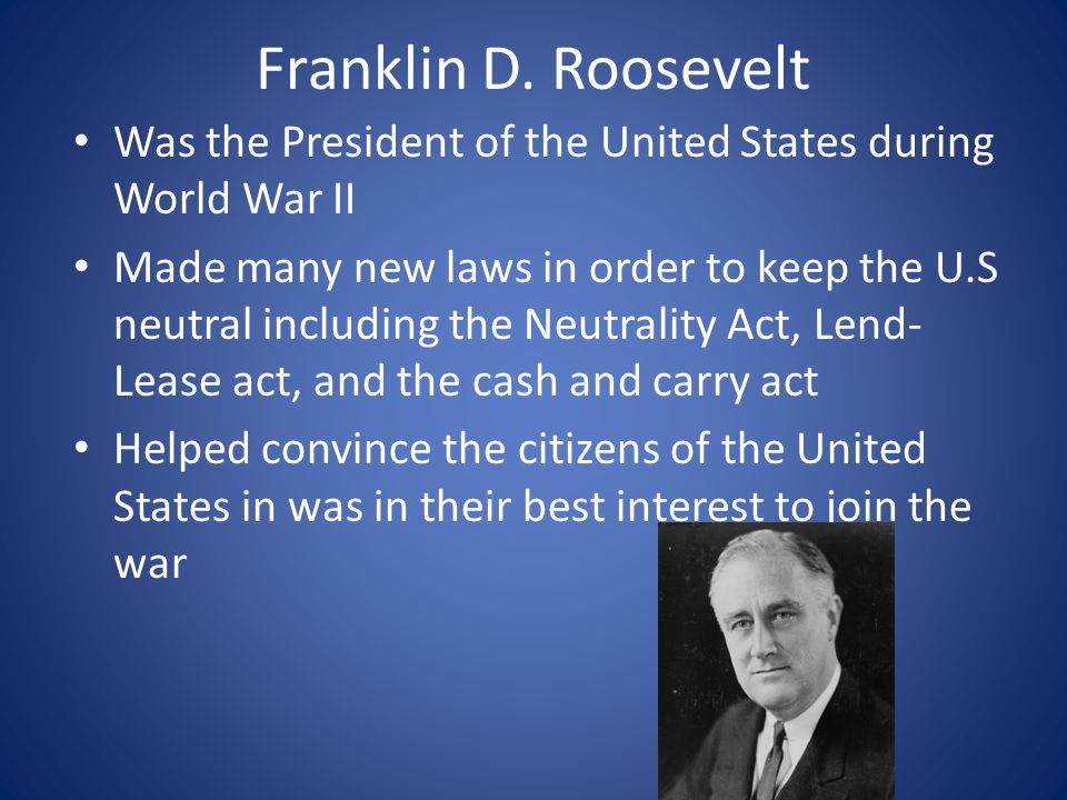 Franklin D. Roosevelt Was the President of the United States during World War II.