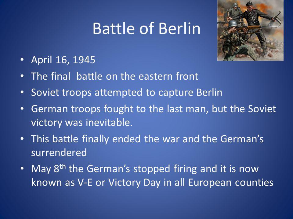 Battle of Berlin April 16, 1945 The final battle on the eastern front