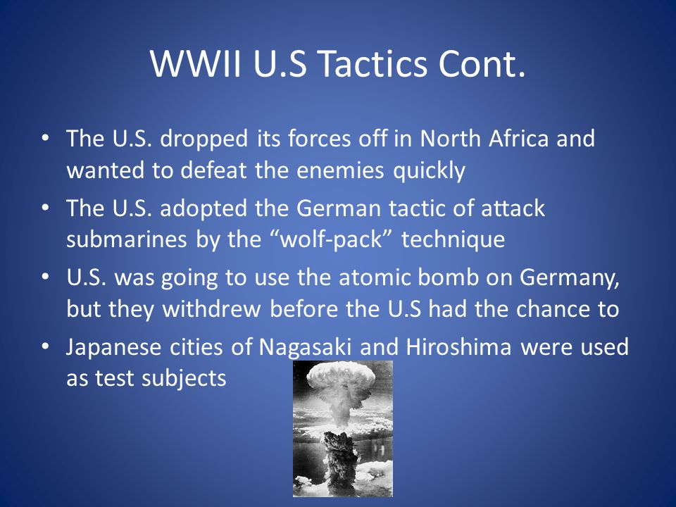 WWII U.S Tactics Cont. The U.S. dropped its forces off in North Africa and wanted to defeat the enemies quickly.