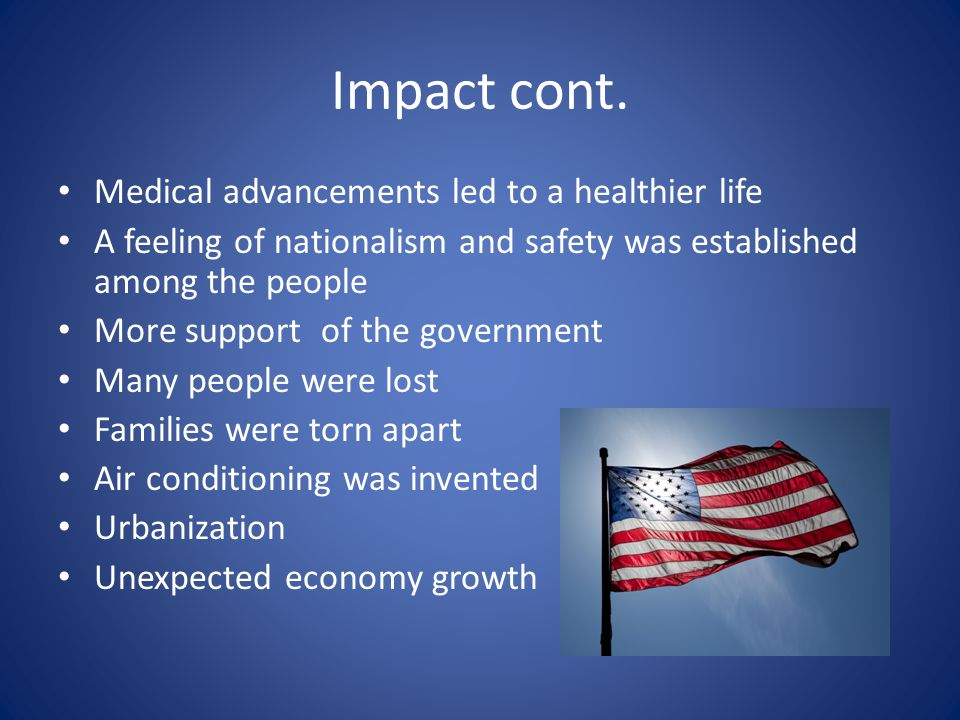 Impact cont. Medical advancements led to a healthier life