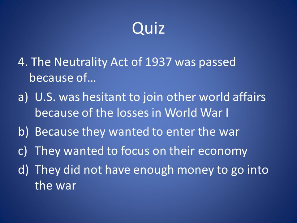 Quiz 4. The Neutrality Act of 1937 was passed because of…