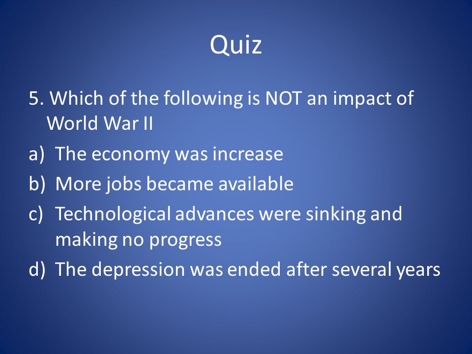 Quiz 5. Which of the following is NOT an impact of World War II