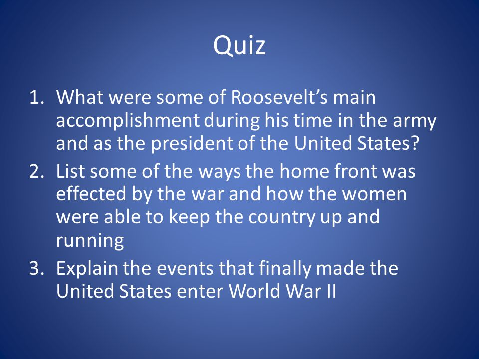 Quiz What were some of Roosevelt's main accomplishment during his time in the army and as the president of the United States