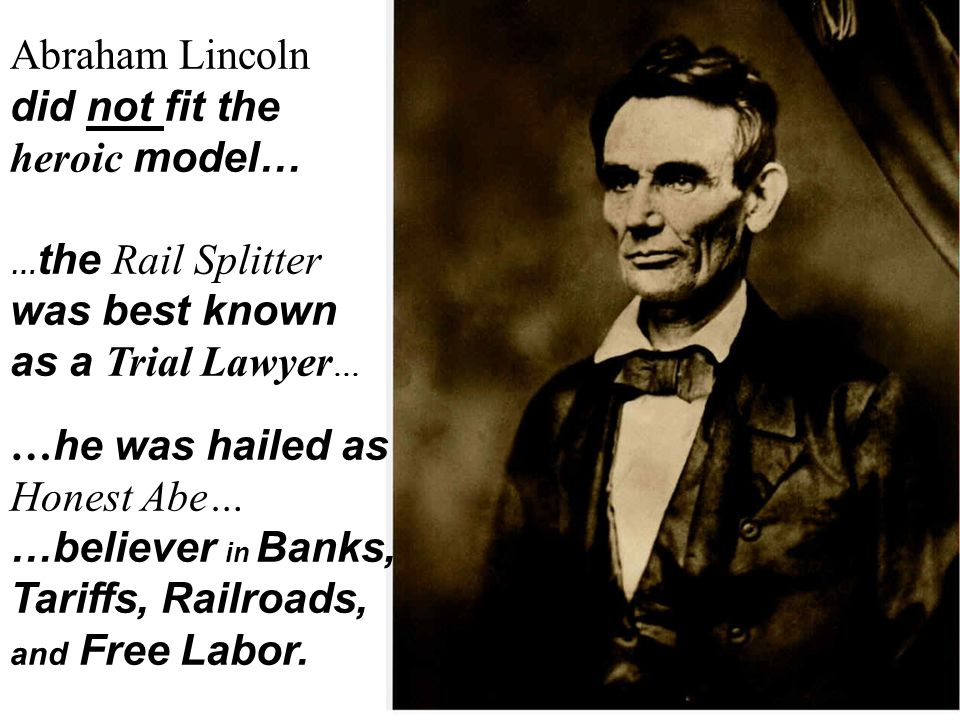 Abraham Lincoln did not fit the heroic model… was best known